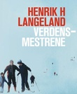"""""""Verdensmestrene"""" av Henrik H. Langeland"""