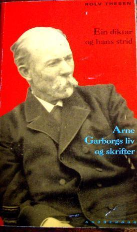 """""""Ein diktar og hans strid - Arne Garborgs liv og skrifter"""" av Rolv Thesen"""