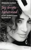 """""""Jeg drepte Sjeherasad - en sint arabisk kvinnes bekjennelser"""" av Joumana Haddad"""