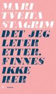 """""""Det jeg leter etter, finnes ikke her roman"""" av Mari Tveita Stagrim"""