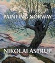 """Painting Norway - Nikolai Astrup 1880-1928"" av Frances Carey"