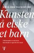 """""""Kunsten å elske et barn - roman"""" av Kjell Erik Ullmann Øie"""