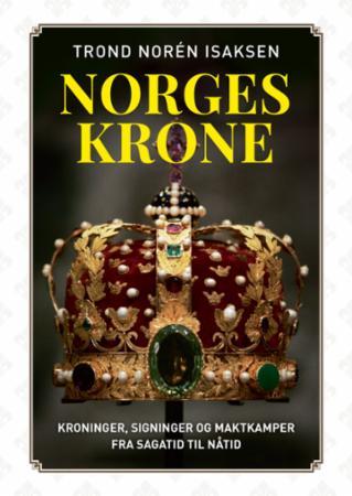 """""""Norges krone - kroninger, signinger og maktkamper fra sagatid til nåtid"""" av Trond Norén Isaksen"""