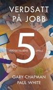 """""""Verdsatt på jobb - verdsettelsens 5 språk"""" av Gary Chapman"""