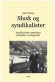 """""""Slusk og syndikalister - syndikalistisk opposisjon på Rjukan i anleggstida"""" av Joar Tranøy"""