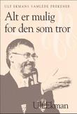 """""""Alt er mulig for den som tror - Ulf Ekmans samlede prekener"""" av Ulf Ekman"""