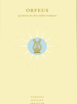 """""""Orfeus - og tekster fra den orfiske tradisjon"""" av Arve Omtvedt Berntzen"""