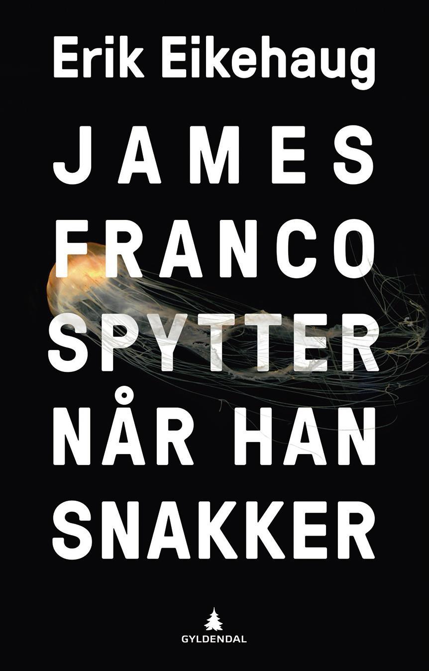 """""""James Franco spytter når han snakker - roman"""" av Erik Eikehaug"""
