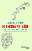 """""""Etternavna våre - fra Astrup til Åstorp"""" av Arne Torp"""