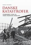 """""""Danske katastrofer - Atombomben i Valby og andre dramatiske hændelser"""" av Rasmus Dahlberg"""