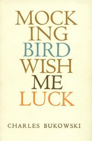 """Mockingbird Wish Me Luck"" av Charles Bukowski"