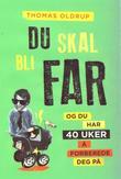 """""""Du skal bli far og du har 40 uker å forberede deg på!"""" av Thomas Oldrup"""