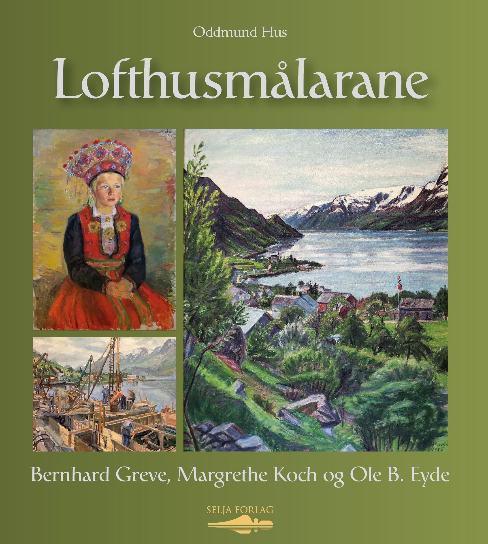 """""""Lofthusmålarane - Bernhard Greve, Margrethe Koch og Ole B. Eyde"""" av Oddmund Hus"""