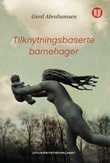 """""""Tilknytningsbaserte barnehager"""" av Gerd Abrahamsen"""