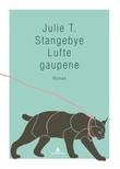 """""""Lufte gaupene - roman"""" av Julie T. Stangebye"""