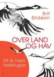 """""""Over land og hav - eit år med trekkfuglar"""" av Brit Bildøen"""