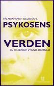 """""""Psykosens verden en schizofren kvinnes beretning"""" av Pål Abrahamsen"""