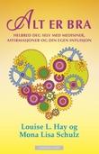 """""""Alt er bra - helbred deg selv med medisiner, affirmasjoner og din egen intuisjon"""" av Louise L. Hay"""