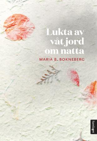 """""""Lukta av våt jord om natta"""" av Maria B. Bokneberg"""