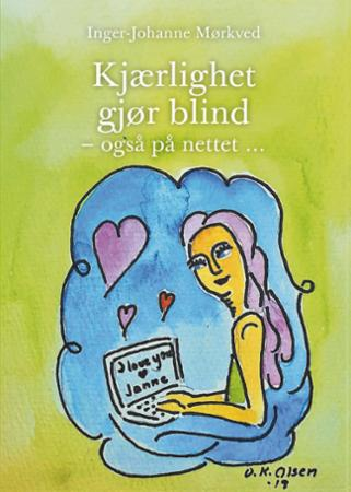 """""""Kjærlighet gjør blind - også på nettet... - en selvopplevd historie om kjærlighetssvindel"""" av Inger-Johanne Mørkved"""