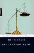 """""""Rettferdig krig? - om militærmakt, etikk og idealer"""" av Henrik Syse"""