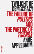 """""""Twilight of democracy the failure of politics and the parting of friends"""" av Anne Applebaum"""